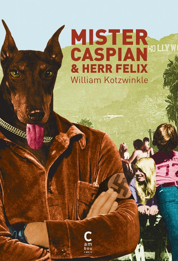 Mister Caspian et Herr Felix  - William Kotzwinkle