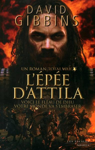 Total War ; l'épée d'Attila  - David Gibbins