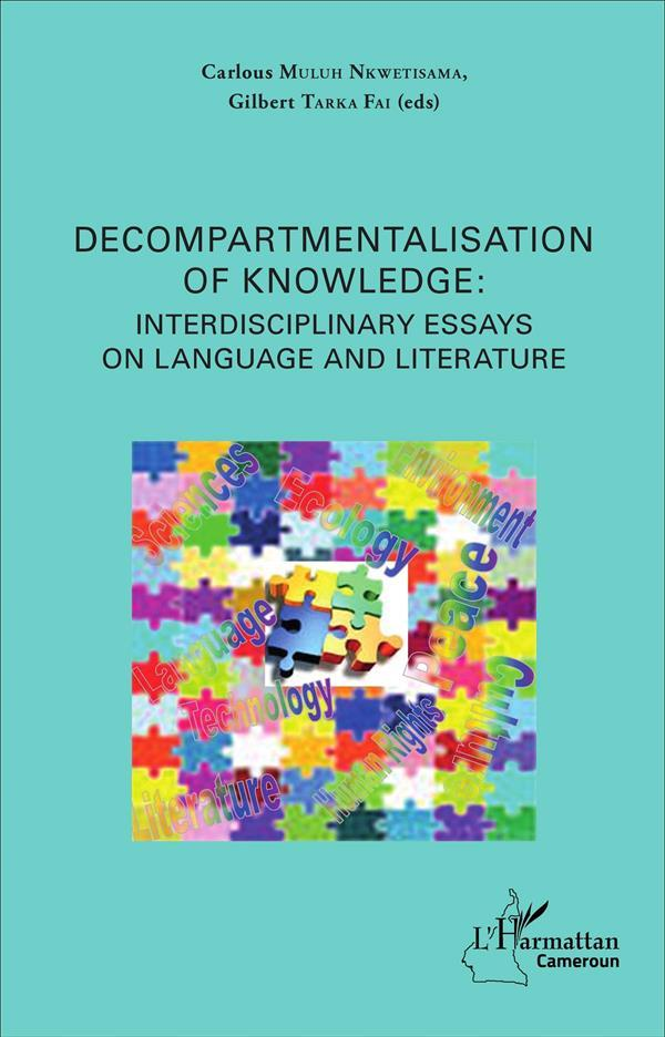 Vente Livre :                                    Decompartmentalisation Of Knowledge Interdisciplinary Essays On Language And Literature                                      - Muluh Nkwetisama/Tar