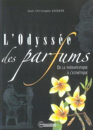 L'Odyssee Des Parfums ; De La Therapeutique A L' Esthetique  - Jean-Christophe Guéguen
