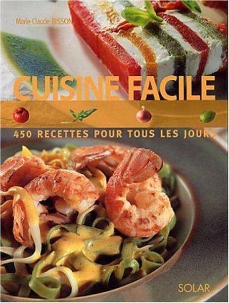 Cuisine Facile 450 Recettes Pour Tous Les Jours Marie Claude