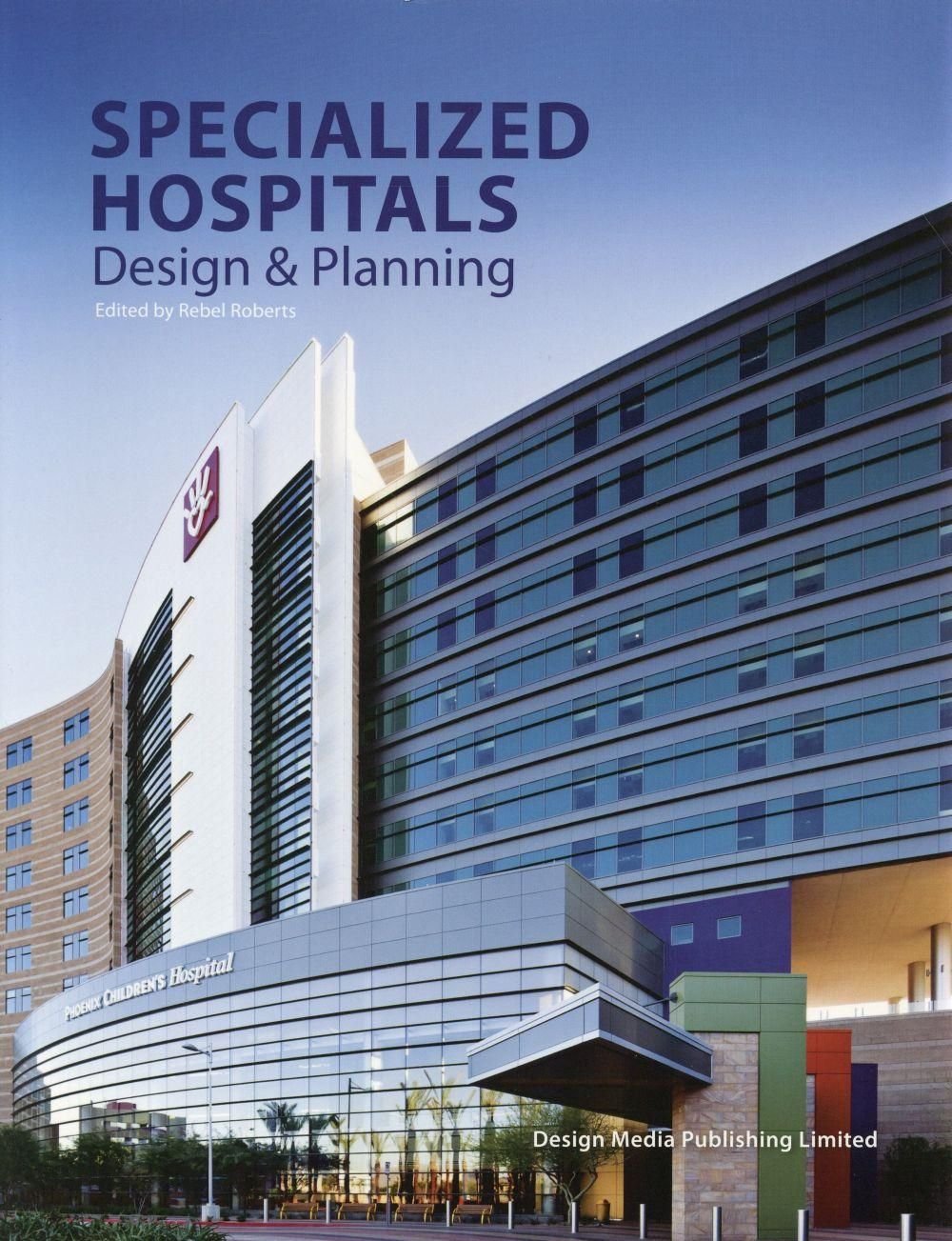 Specialised hospitals ; design and planning  - Rebel Roberts