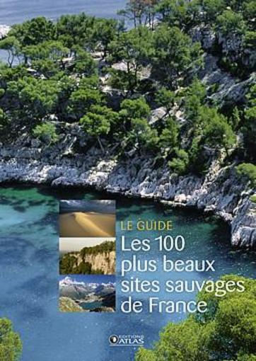 Les 100 plus beaux sites sauvages de France  - Collectif