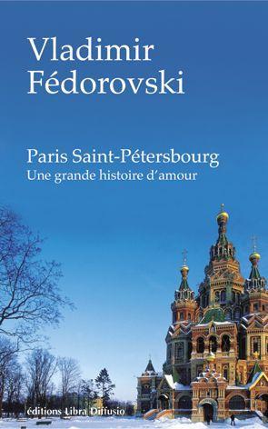 livre paris saint petersbourg une grande histoire d 39 amour vladimir fedorovskij vladimir. Black Bedroom Furniture Sets. Home Design Ideas