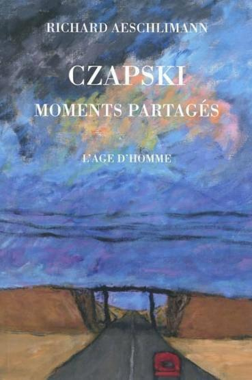 Czapski: Moments Partages  - Richard Aeschlimann