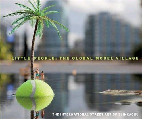 Global model village ; the international street art of Slinkachu  - Slinkachu