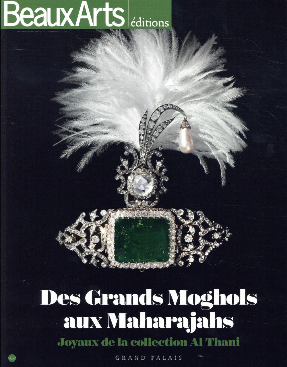 BEAUX ARTS MAGAZINE ; des Grands Moghols aux Maharajahs ; joyaux de la collection Al Thani, Grand Palais  - Collectif