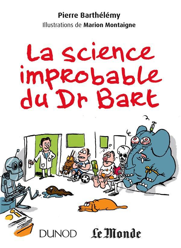 La science improbable du Dr Bart  - Pierre Barthelemy  - Marion Montaigne