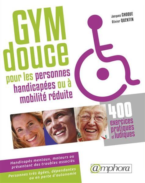 livre gym douce pour les personnes handicap es ou mobilit r duite 400 exercices. Black Bedroom Furniture Sets. Home Design Ideas
