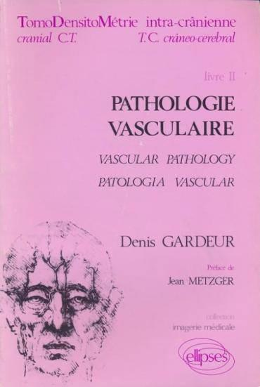 Pathologie Vasculaire Livre Ii Tomodensitometrie Intra-Cranienne  - Gardeur