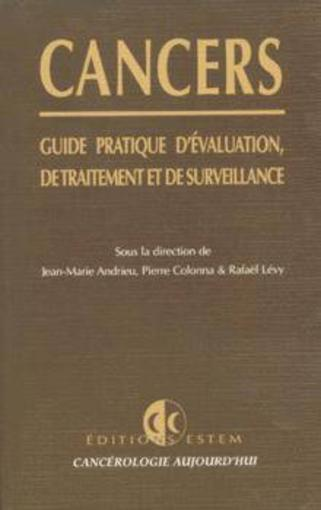 Cancers, Guide Pratique D'Evaluation, De Traitement Et De Surveillance  - Collectif