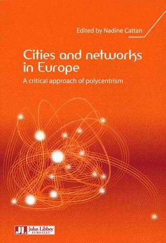 Cities and networks in europe ; a critical approach of polycentrism  - Nadine Cattan