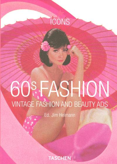 60's fashion ; vintage fashion and beauty ads  - Jim Heimann
