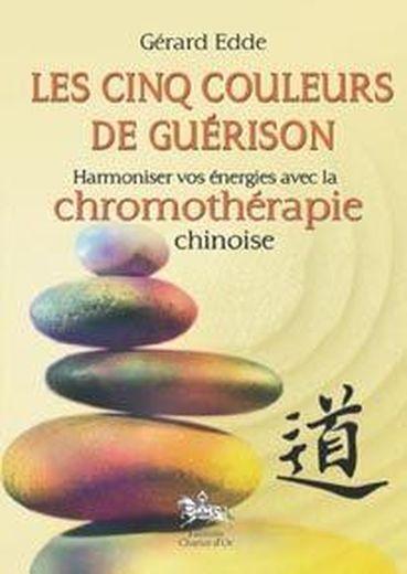 Livre les cinq couleurs de la gu rison harmoniser vos nergies avec la ch - Harmoniser les couleurs ...