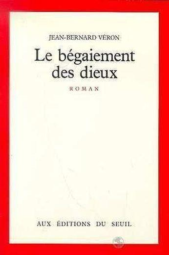 Le Begaiement Des Dieux - Jean-Bernard Véron - Livre - France Loisirs