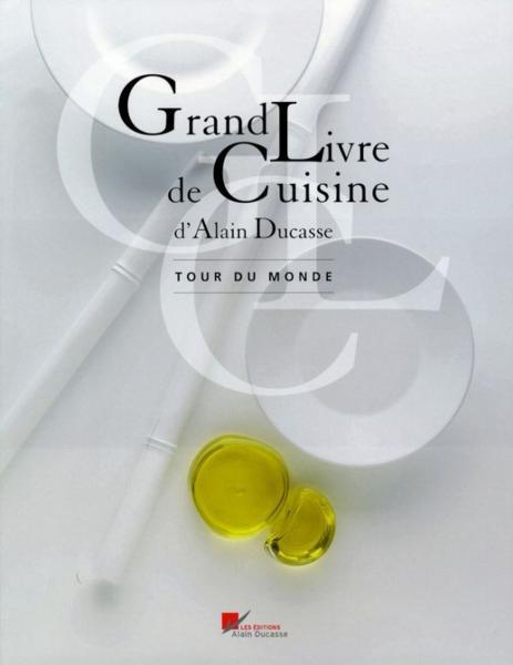 livre grand livre de cuisine d 39 alain ducasse tour du monde alain ducasse. Black Bedroom Furniture Sets. Home Design Ideas