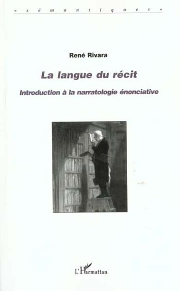 La Langue Du Recit ; Introduction A La Narratologie Enonciative  - René Rivara
