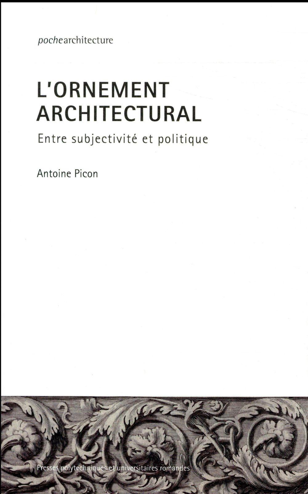 L'ornement architectural ; entre subjectivité et politique  - Antoine Picon
