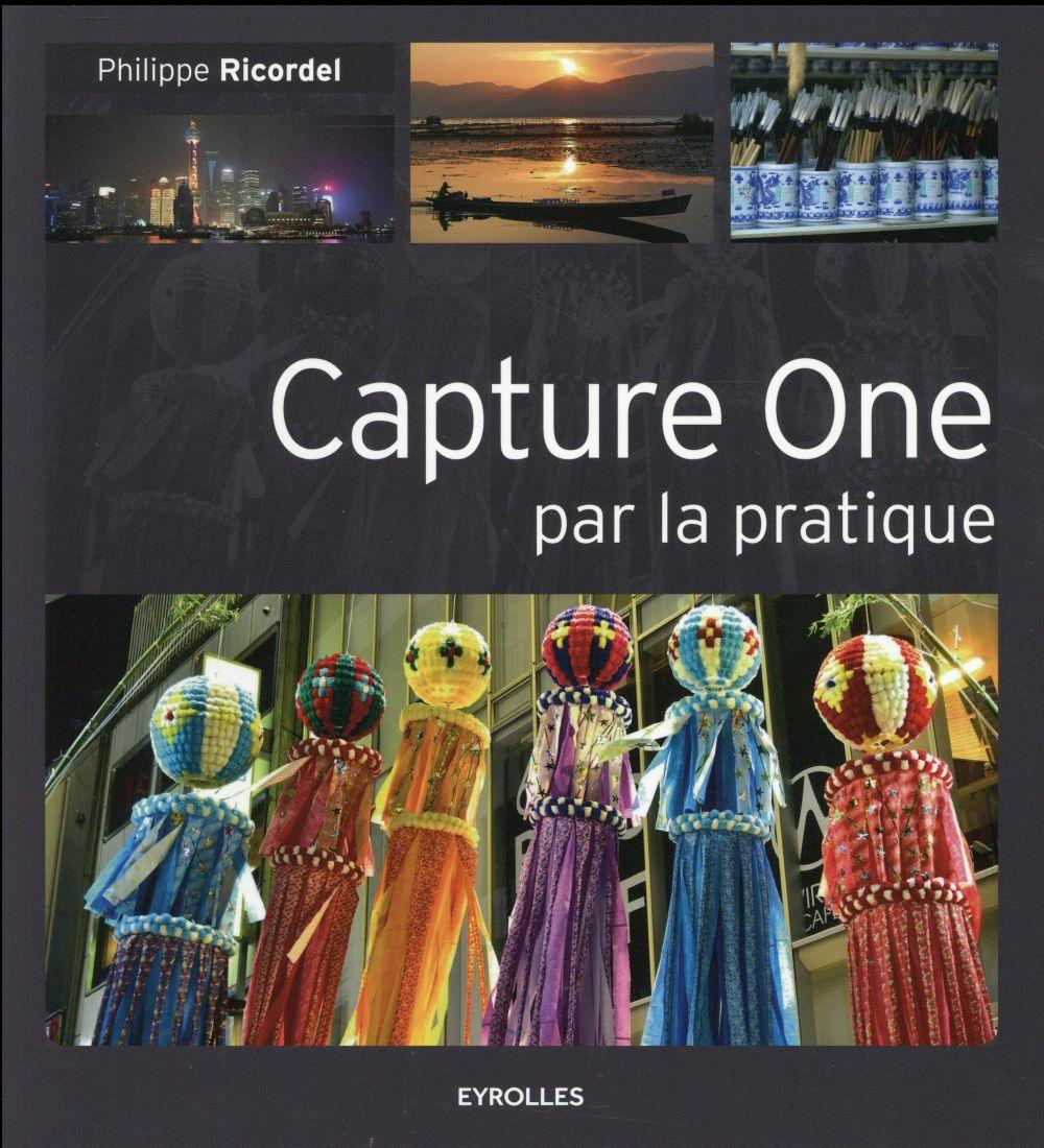 Capture One par la pratique  - Philippe Ricordel