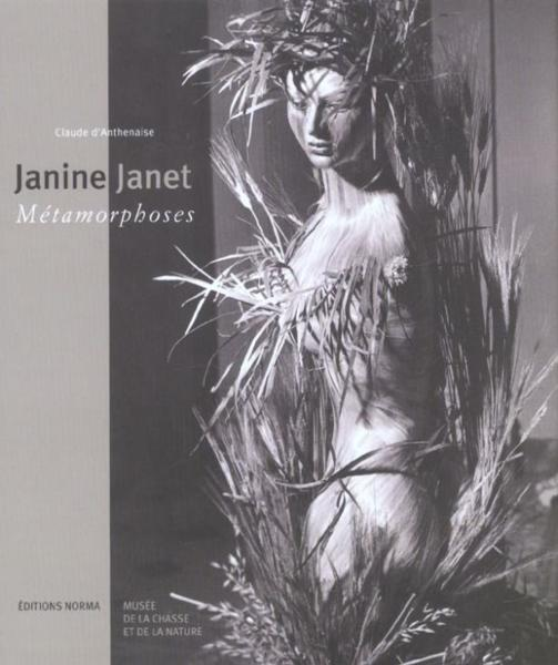 Janine Janet ; métamorphoses  - Claude D' Anthenaise