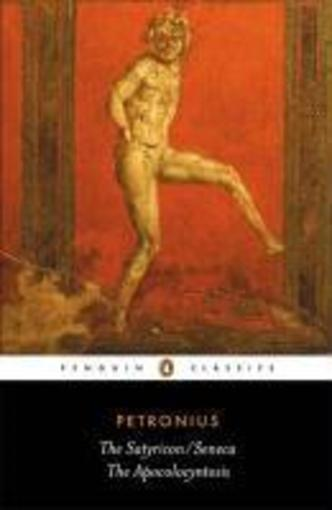 The Satyricon: The Apocolocyntosis  - Petronius & Seneca