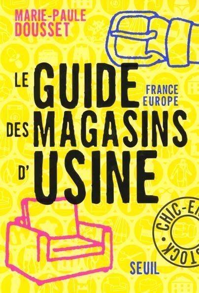 Guide france europe des magasins d 39 usine marie paule dousset livre france loisirs - Liste des magasins d usine en france ...
