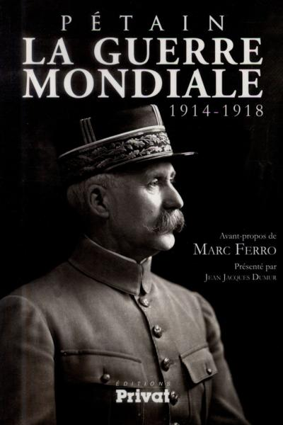 Pétain ; la guerre mondiale 1914-1918  - Philippe Pétain  - Philippe Petain