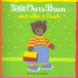 Livre petit ours brun veut aller l 39 cole dani le - Petit ours brun va al ecole ...
