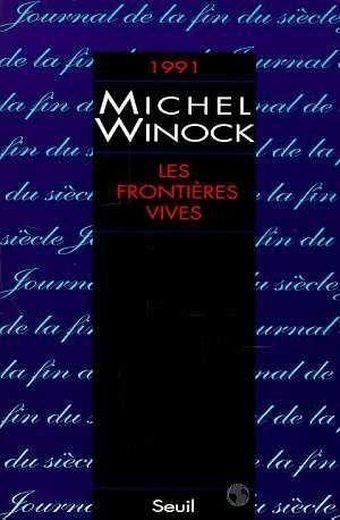 Les frontieres vives. journal (1991)  - Michel Winock