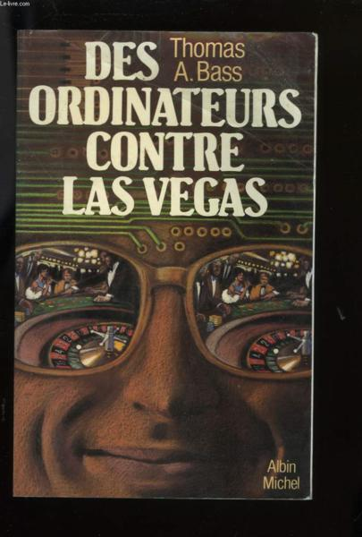 Des Ordinateurs Contre Las Vegas  - Thomas A. Bass