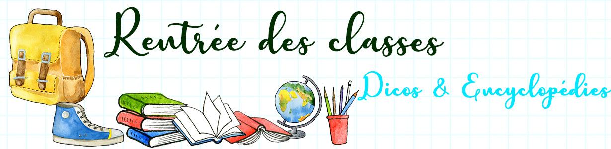 Rentrée Scolaire : Dicos & Encyclpédies