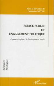 Espace public et engagement politique ; enjeux et logiques de la citoyenneté locale - Intérieur - Format classique