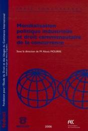 Mondialisation politique industrielle et droit communautaire de la concurrence - Couverture - Format classique