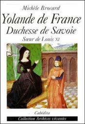 Yolande de France, duchesse de Savoie, soeur de Louis XI - Couverture - Format classique