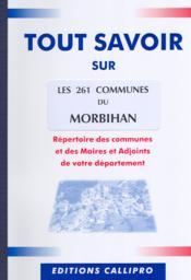 Tout Savoir Sur Les 261 Communes Du Morbihan ; Repertoire Des Communes Et Des Maires Et Adjoints De Votre Departement - Couverture - Format classique