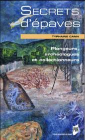 Secrets d'épaves ; plongeurs, archéologues et collectionneurs - Couverture - Format classique
