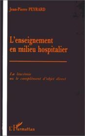 L'enseignement en milieu hospitalier ; la leucémie ou le complément d'objet direct - Couverture - Format classique