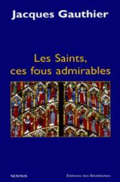 Les saints, ces fous admirables - Couverture - Format classique