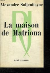 La Maison De Matriona Suivi De L Inconnu De Kretchetovka Et Pour Le Bien De La Cause. - Couverture - Format classique