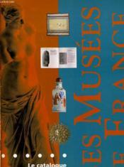 Les Musees De France - Le Catalogue De L'Art Au Quotidien - Couverture - Format classique