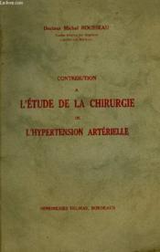 Contribution A L'Etude De La Chirurgie De L'Hypertension Arterielle + Envoi De L'Auteur . - Couverture - Format classique