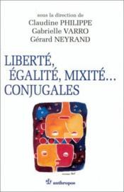 Liberte, egalite, mixite conjugale : une sociologie du couple mixte - Couverture - Format classique