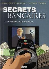Secrets bancaires t.3-1 ; au-dessus de tout soupçon - Intérieur - Format classique