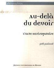 Au-dela du devoir. l acte surerogatoire - Intérieur - Format classique