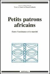 Petits patrons africains ; entre l'assistance et le marché - Couverture - Format classique
