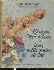 L Histoire Merveilleuse De Trois Grains De Ble - Couverture - Format classique