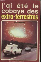 J'Ai Ete Le Cobaye Des Extra-Terrestres - Couverture - Format classique