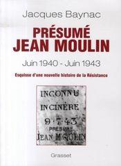 Présumé jean moulin, juin 1940-juin 1943 ; esquisse d'une nouvelle histoire de la résistance - Intérieur - Format classique