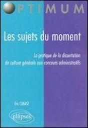 Les Sujets Du Moment La Pratique De La Dissertation De Culture Generale Aux Concours Administratifs - Intérieur - Format classique