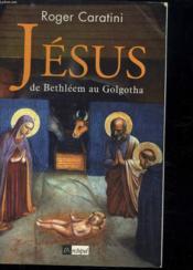 Le Roman De Jesus T.1 ; De Bethleem Au Golgotha ; Le Fils De L'Homme - Couverture - Format classique